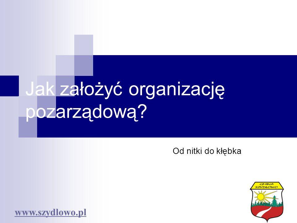 Jak założyć organizację pozarządową? Od nitki do kłębka www.szydlowo.pl