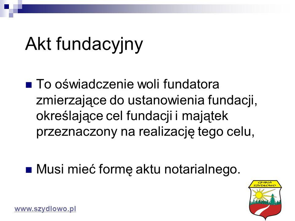 Akt fundacyjny To oświadczenie woli fundatora zmierzające do ustanowienia fundacji, określające cel fundacji i majątek przeznaczony na realizację tego celu, Musi mieć formę aktu notarialnego.