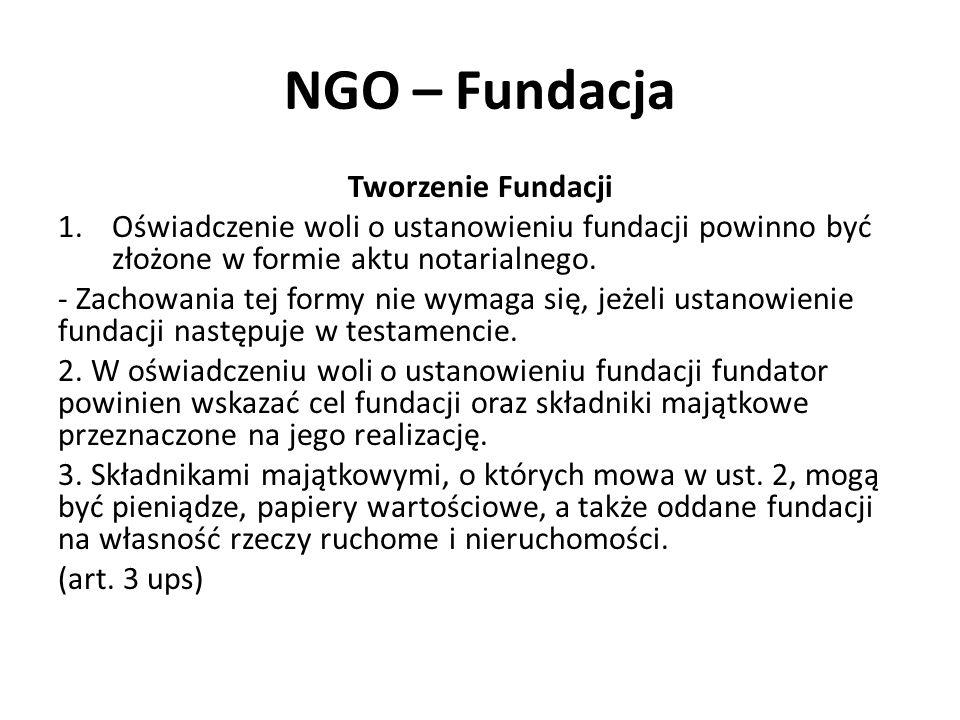 NGO – Fundacja Tworzenie Fundacji 1.Oświadczenie woli o ustanowieniu fundacji powinno być złożone w formie aktu notarialnego. - Zachowania tej formy n
