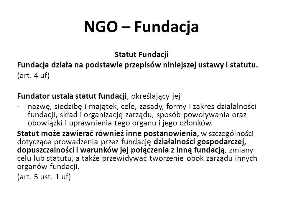 NGO – Fundacja Statut Fundacji Fundacja działa na podstawie przepisów niniejszej ustawy i statutu. (art. 4 uf) Fundator ustala statut fundacji, określ