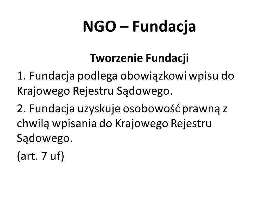 NGO – Fundacja Tworzenie Fundacji 1. Fundacja podlega obowiązkowi wpisu do Krajowego Rejestru Sądowego. 2. Fundacja uzyskuje osobowość prawną z chwilą