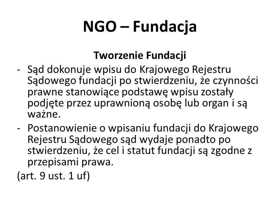 NGO – Fundacja Tworzenie Fundacji -Sąd dokonuje wpisu do Krajowego Rejestru Sądowego fundacji po stwierdzeniu, że czynności prawne stanowiące podstawę wpisu zostały podjęte przez uprawnioną osobę lub organ i są ważne.