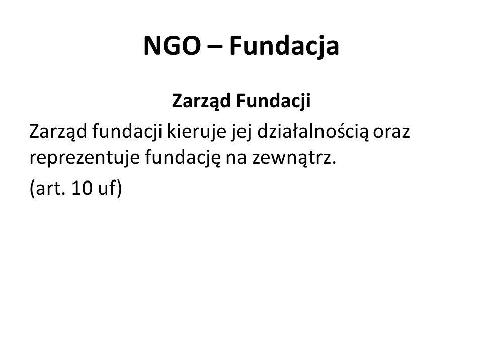 NGO – Fundacja Zarząd Fundacji Zarząd fundacji kieruje jej działalnością oraz reprezentuje fundację na zewnątrz. (art. 10 uf)