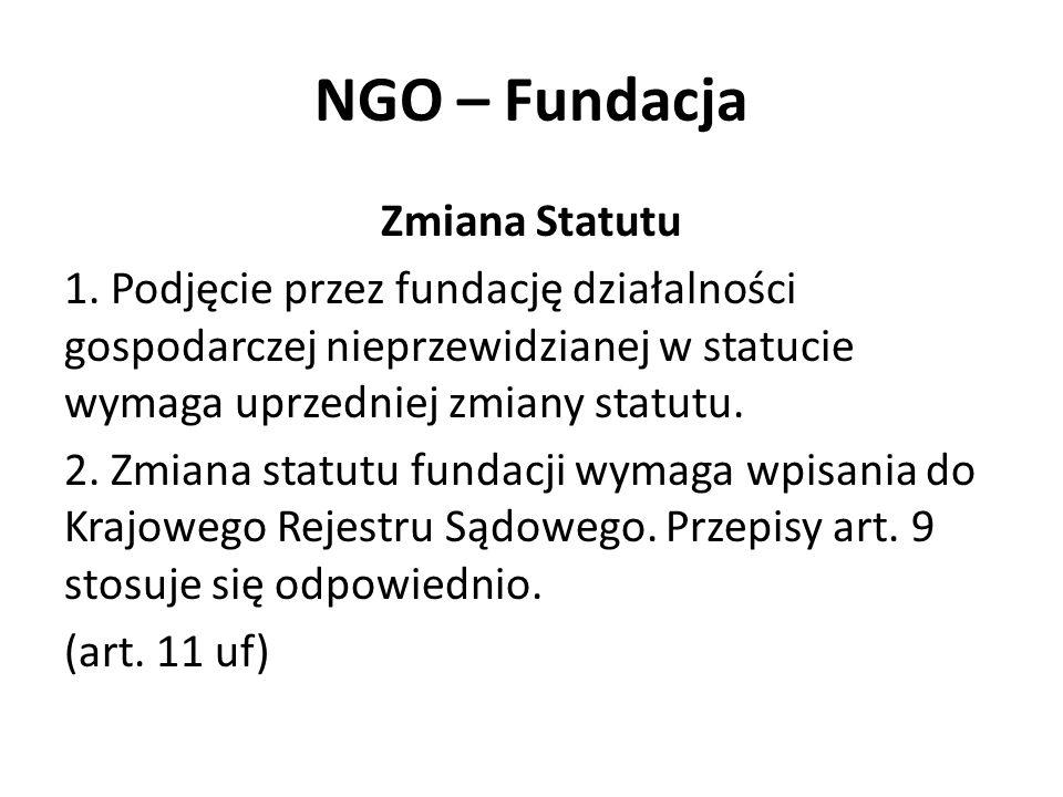 NGO – Fundacja Zmiana Statutu 1. Podjęcie przez fundację działalności gospodarczej nieprzewidzianej w statucie wymaga uprzedniej zmiany statutu. 2. Zm
