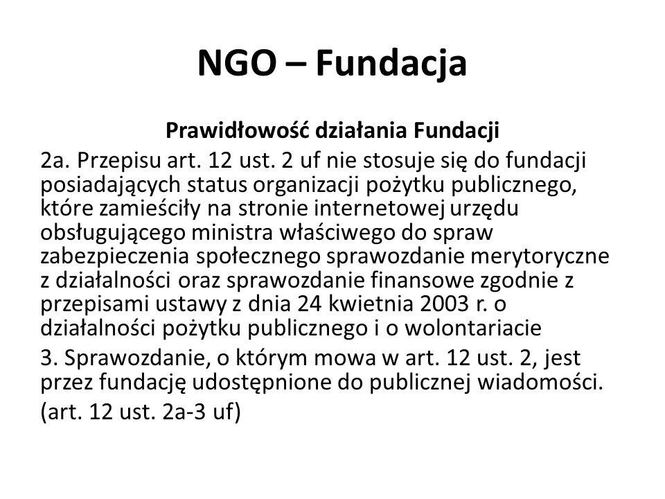 NGO – Fundacja Prawidłowość działania Fundacji 2a. Przepisu art. 12 ust. 2 uf nie stosuje się do fundacji posiadających status organizacji pożytku pub