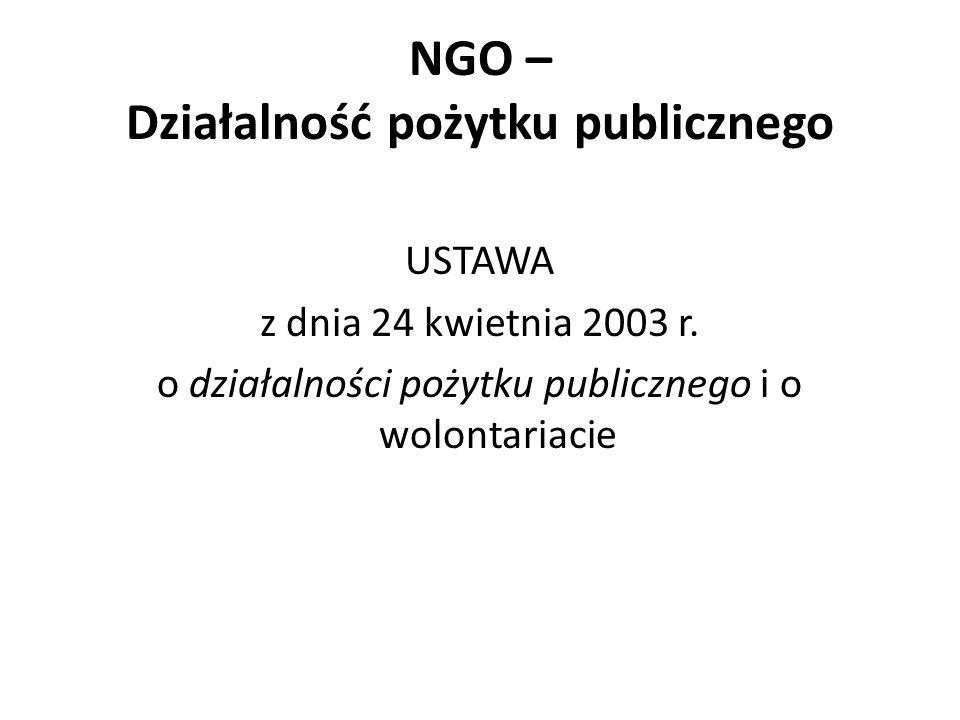 NGO – Działalność pożytku publicznego USTAWA z dnia 24 kwietnia 2003 r. o działalności pożytku publicznego i o wolontariacie