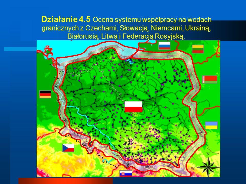Działanie 4.5 Ocena systemu współpracy na wodach granicznych z Czechami, Słowacją, Niemcami, Ukrainą, Białorusią, Litwą i Federacją Rosyjską.