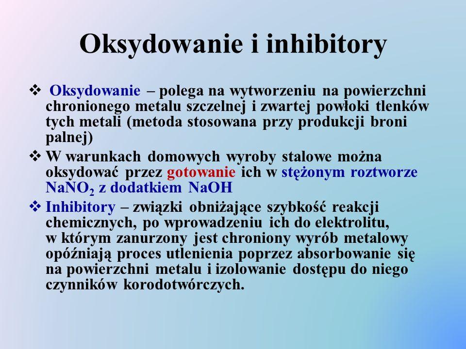 Oksydowanie i inhibitory  Oksydowanie – polega na wytworzeniu na powierzchni chronionego metalu szczelnej i zwartej powłoki tlenków tych metali (meto