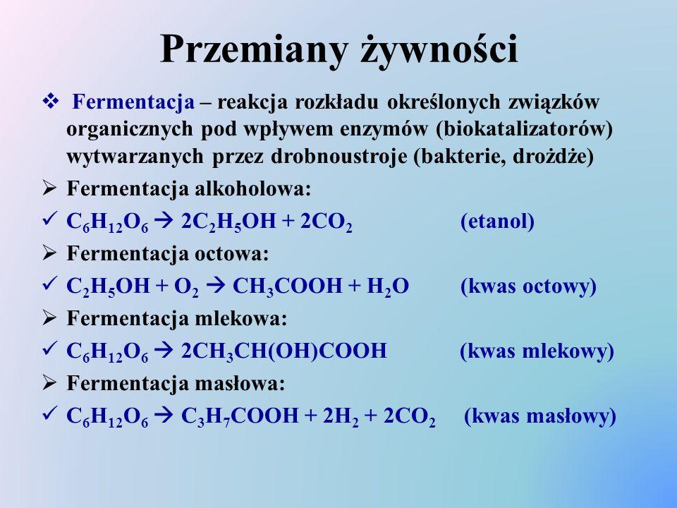 Przemiany żywności  Fermentacja – reakcja rozkładu określonych związków organicznych pod wpływem enzymów (biokatalizatorów) wytwarzanych przez drobno