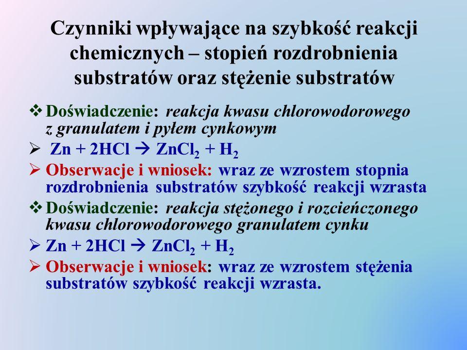 Czynniki wpływające na szybkość reakcji chemicznych – stopień rozdrobnienia substratów oraz stężenie substratów  Doświadczenie: reakcja kwasu chlorow