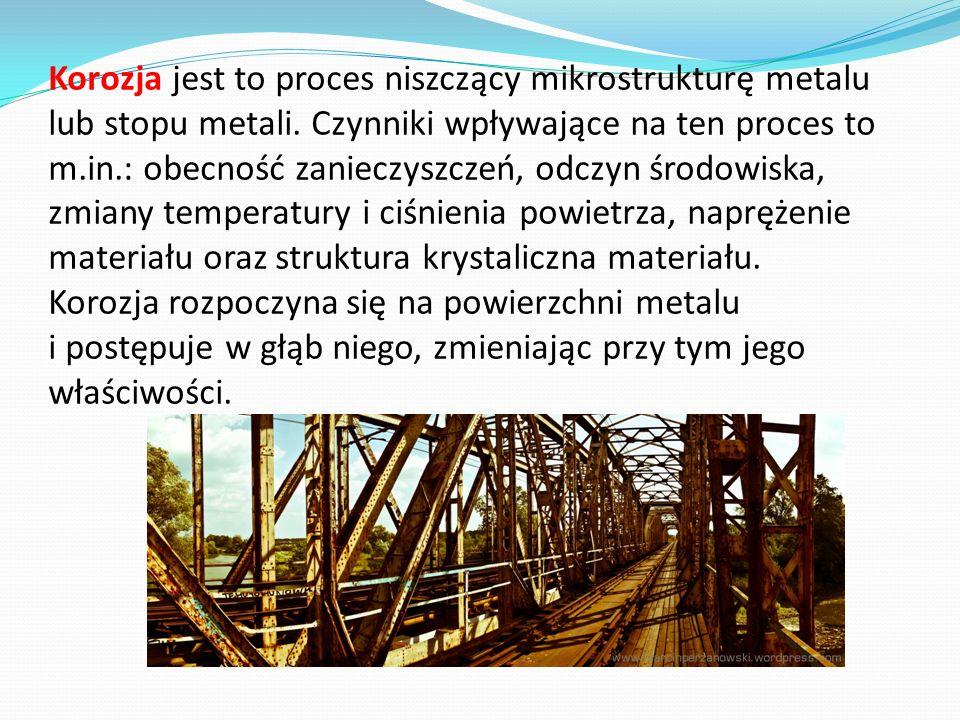 Korozja jest to proces niszczący mikrostrukturę metalu lub stopu metali.
