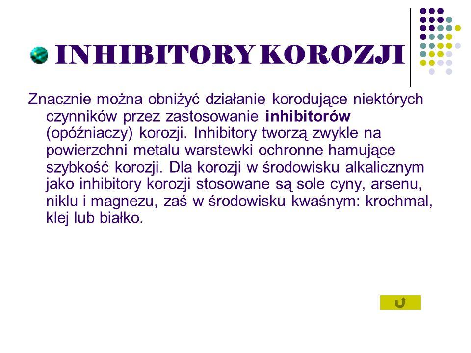 INHIBITORY KOROZJI Znacznie można obniżyć działanie korodujące niektórych czynników przez zastosowanie inhibitorów (opóźniaczy) korozji. Inhibitory tw