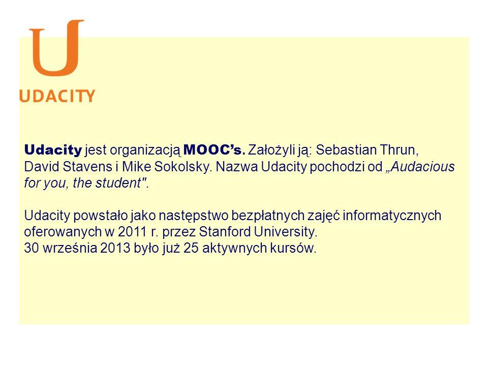 Udacity jest organizacją MOOC's. Założyli ją: Sebastian Thrun, David Stavens i Mike Sokolsky.