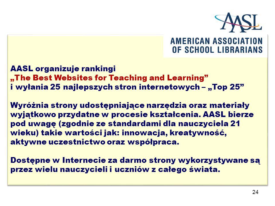 """24 AASL organizuje rankingi """"The Best Websites for Teaching and Learning i wyłania 25 najlepszych stron internetowych – """"Top 25 Wyróżnia strony udostępniające narzędzia oraz materiały wyjątkowo przydatne w procesie kształcenia."""