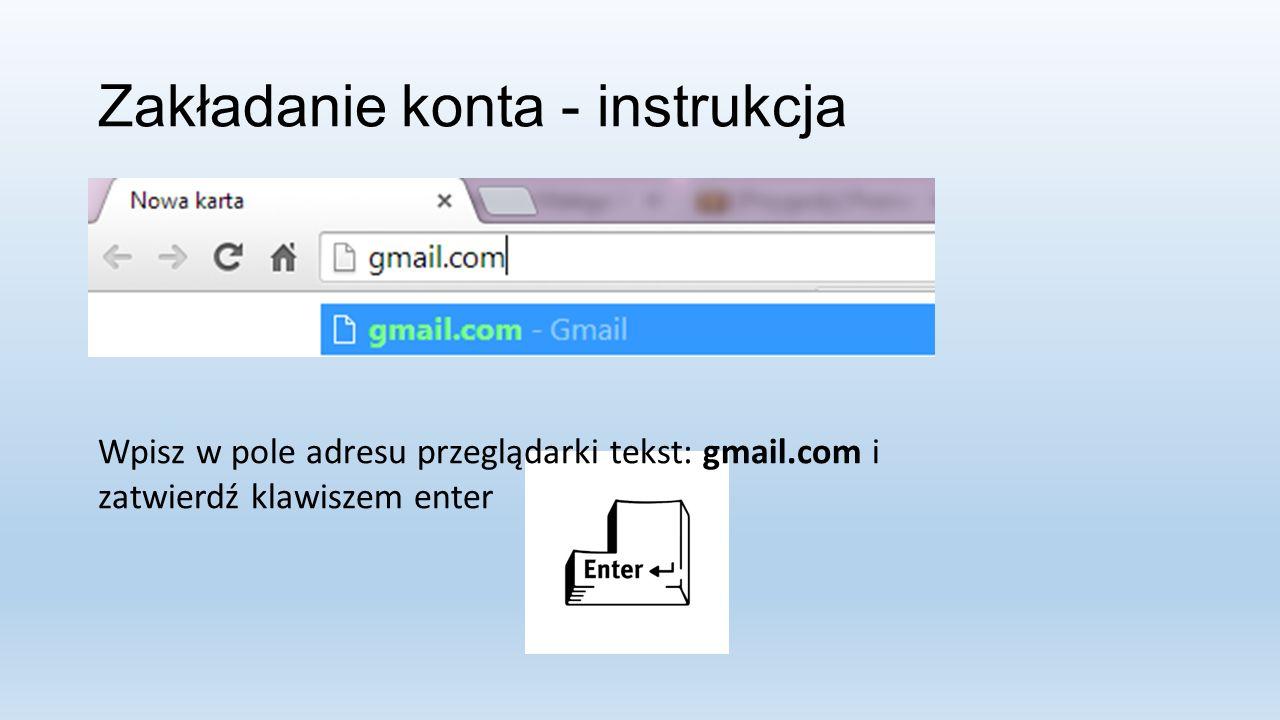 Zakładanie konta - instrukcja Wpisz w pole adresu przeglądarki tekst: gmail.com i zatwierdź klawiszem enter