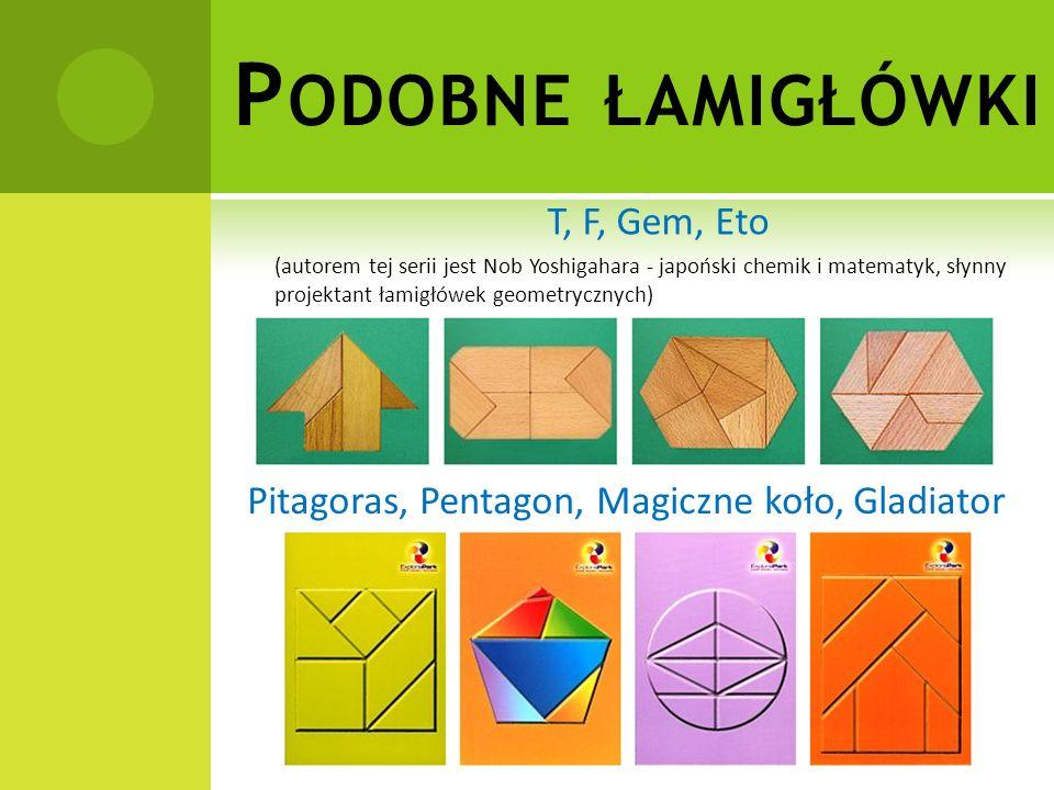 P ODOBNE ŁAMIGŁÓWKI T, F, Gem, Eto (autorem tej serii jest Nob Yoshigahara - japoński chemik i matematyk, słynny projektant łamigłówek geometrycznych)