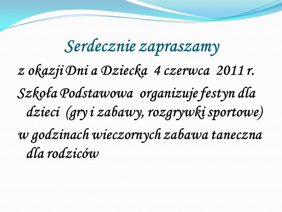Serdecznie zapraszamy z okazji Dni a Dziecka 4 czerwca 2011 r.