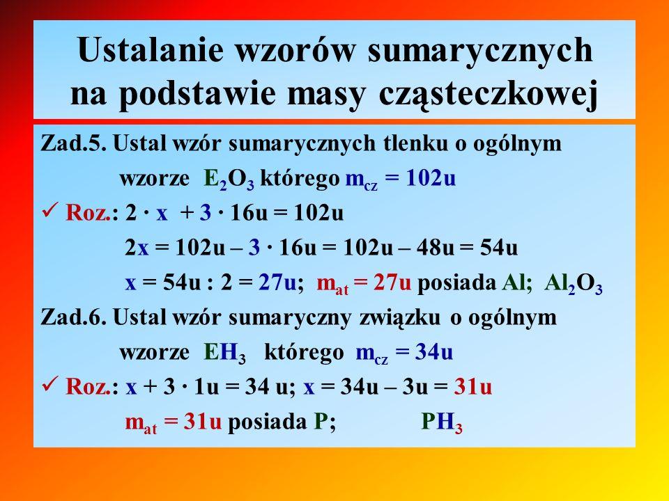 Ustalanie wzorów sumarycznych na podstawie masy cząsteczkowej Zad.5. Ustal wzór sumarycznych tlenku o ogólnym wzorze E 2 O 3 którego m cz = 102u Roz.: