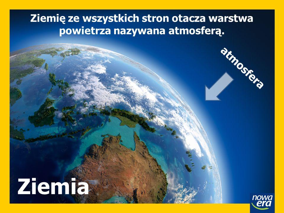 Atmosfera Ziemia Ziemię ze wszystkich stron otacza warstwa powietrza nazywana atmosferą. atmosfera