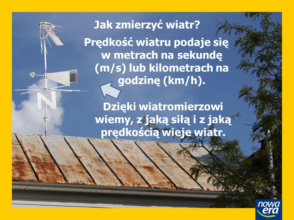 Jak zmierzyć wiatr? Prędkość wiatru podaje się w metrach na sekundę (m/s) lub kilometrach na godzinę (km/h). Dzięki wiatromierzowi wiemy, z jaką siłą