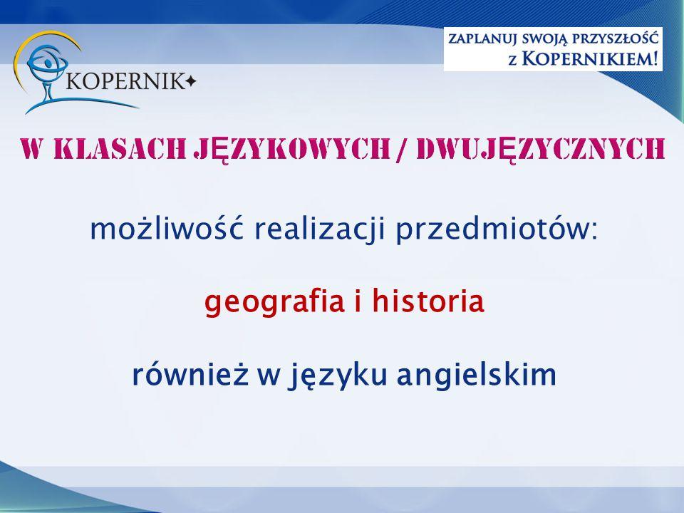 możliwość realizacji przedmiotów: geografia i historia również w języku angielskim