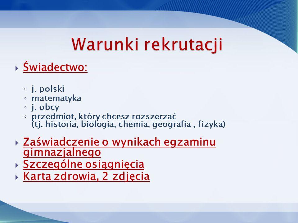  Świadectwo: ◦ j. polski ◦ matematyka ◦ j. obcy ◦ przedmiot, który chcesz rozszerzać (tj.