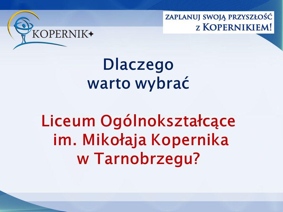 Dlaczego warto wybrać Liceum Ogólnokształcące im. Mikołaja Kopernika w Tarnobrzegu