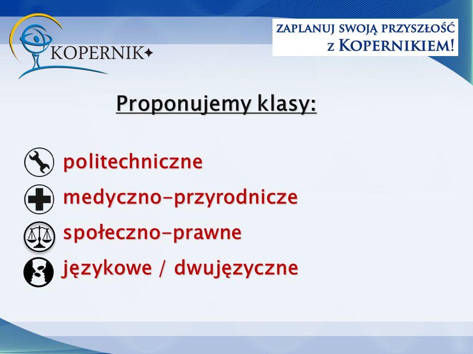 Proponujemy klasy : politechnicznemedyczno-przyrodniczespołeczno-prawne językowe / dwujęzyczne