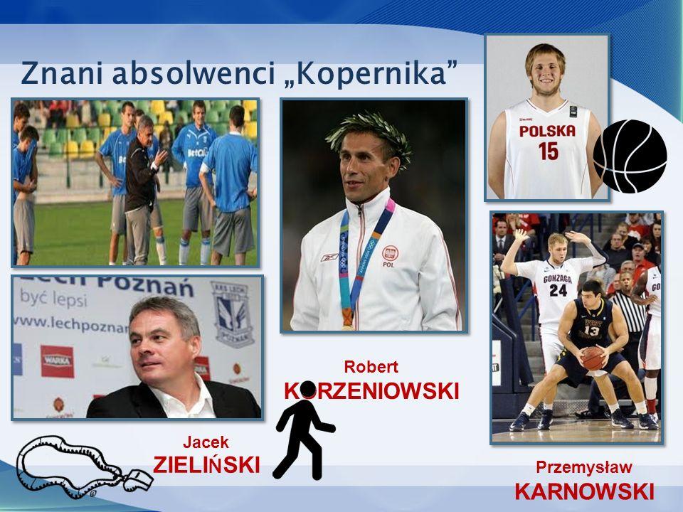 """Robert KORZENIOWSKI Przemysław KARNOWSKI Jacek ZIELI Ń SKI Znani absolwenci """"Kopernika"""