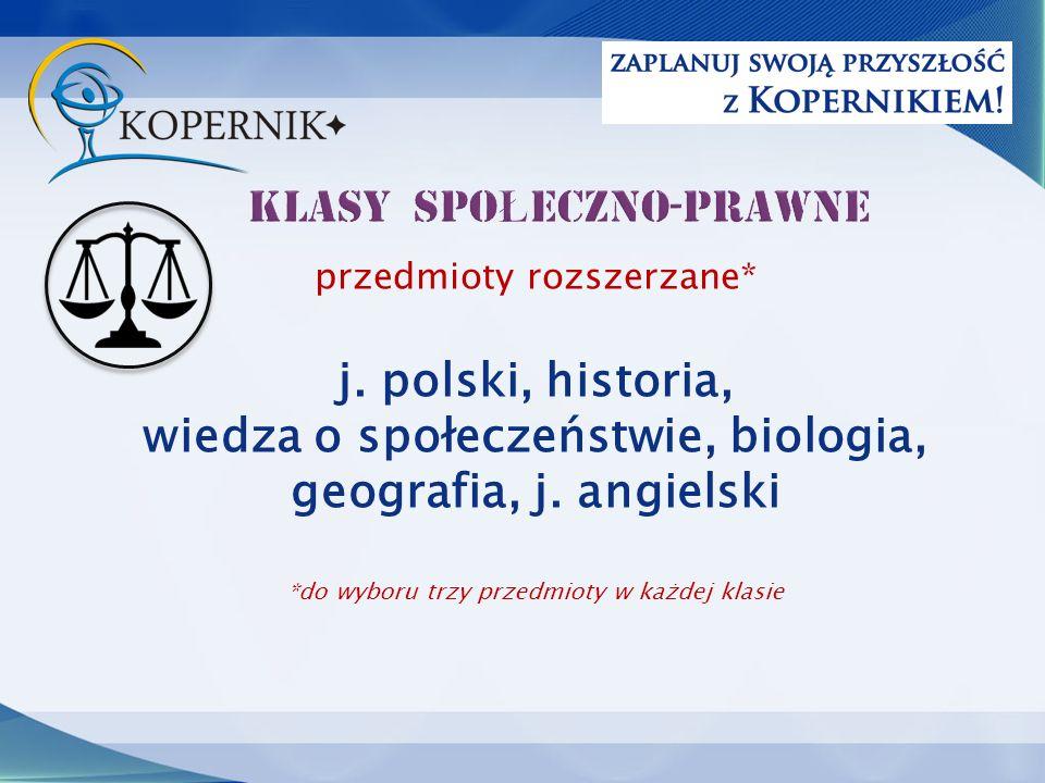 przedmioty rozszerzane* j. polski, historia, wiedza o społeczeństwie, biologia, geografia, j.