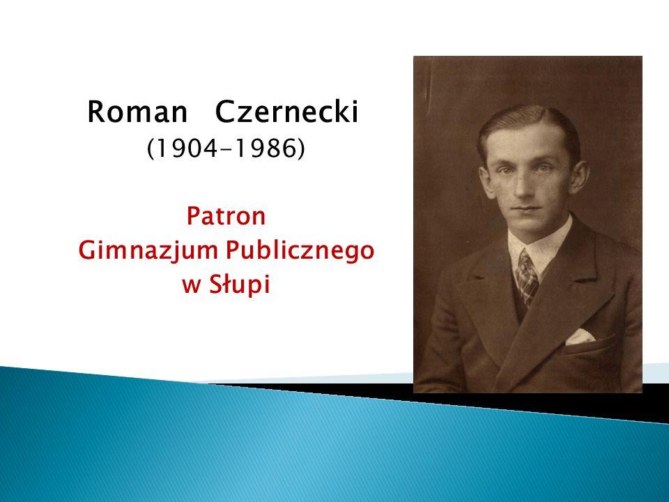 Roman Czernecki (1904-1986) Patron Gimnazjum Publicznego w Słupi