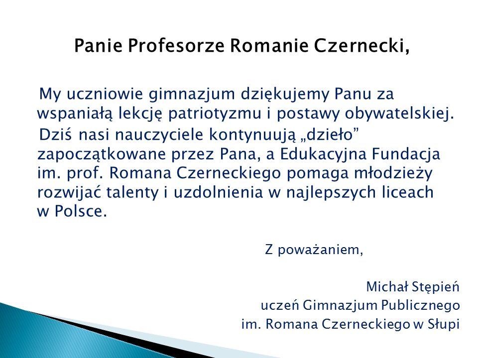 Panie Profesorze Romanie Czernecki, My uczniowie gimnazjum dziękujemy Panu za wspaniałą lekcję patriotyzmu i postawy obywatelskiej.