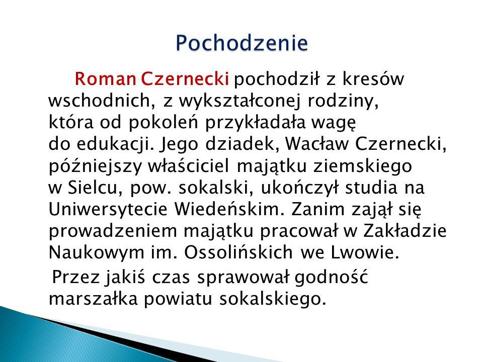  Ojciec Romana Czerneckiego, Zenon, po ukończeniu studiów wyższych w Wiedniu przejął z rodzinnego domu zamiłowanie do wiejskiego, spokojnego życia: został zarządcą dużego majątku ziemskiego w Horbkowie należącego do przyjaciół rodziny.