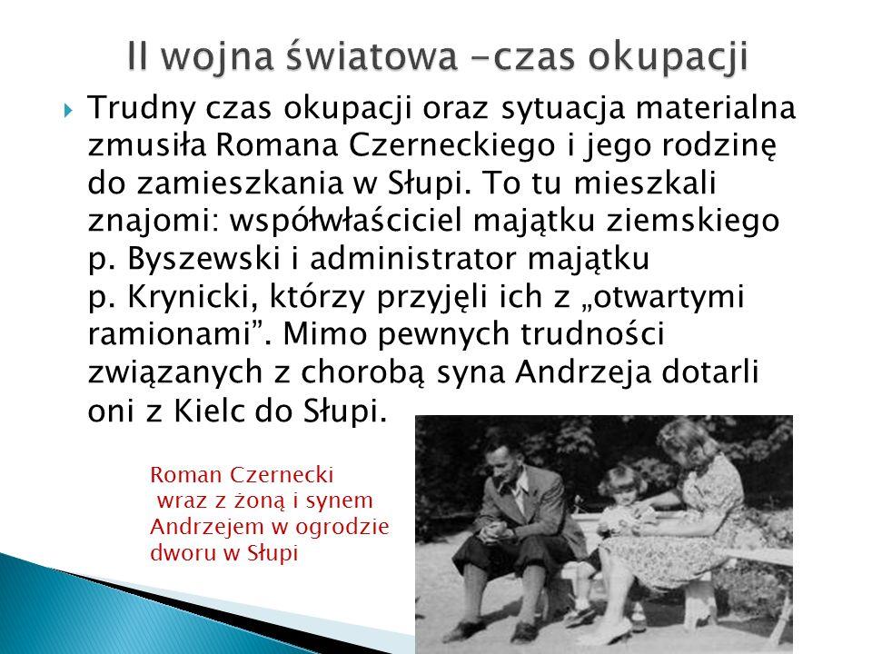  Trudny czas okupacji oraz sytuacja materialna zmusiła Romana Czerneckiego i jego rodzinę do zamieszkania w Słupi.