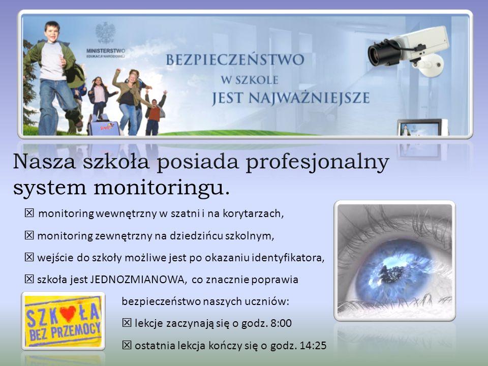 Nasza szkoła posiada profesjonalny system monitoringu.