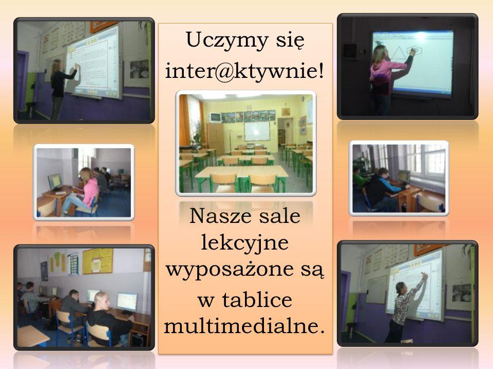 Uczymy się inter@ktywnie. Nasze sale lekcyjne wyposażone są w tablice multimedialne.