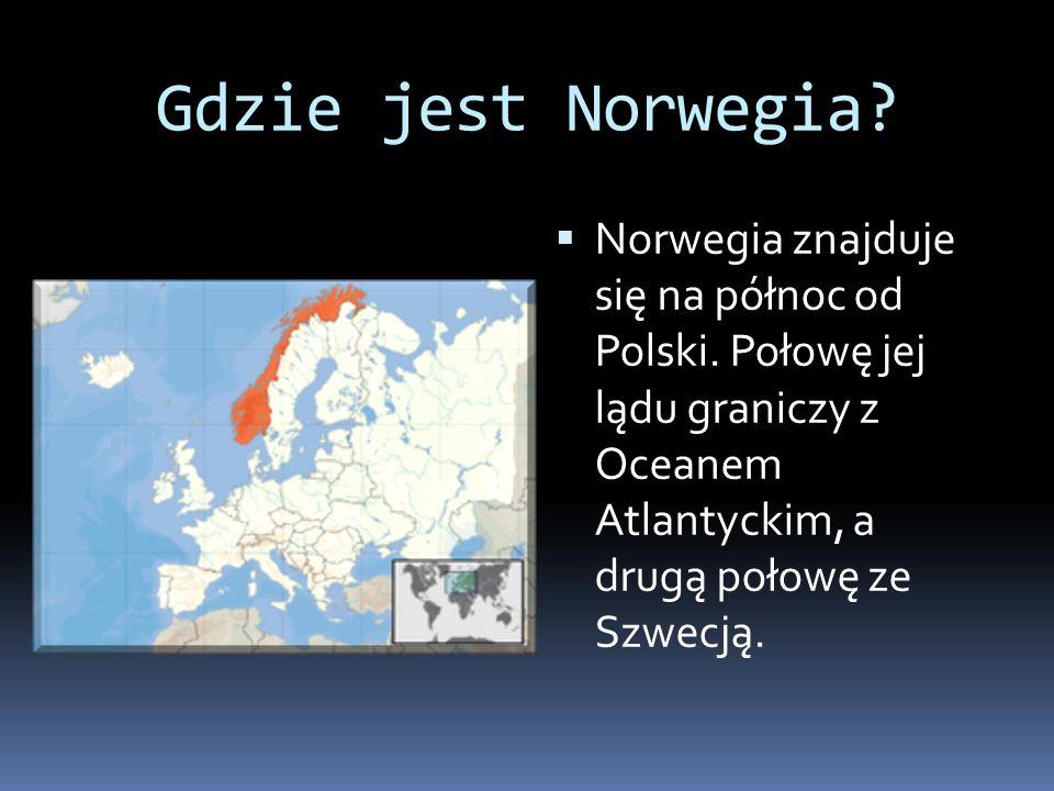 Gdzie jest Norwegia. Norwegia znajduje się na północ od Polski.
