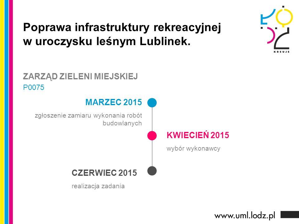 MARZEC 2015 zgłoszenie zamiaru wykonania robót budowlanych KWIECIEŃ 2015 wybór wykonawcy CZERWIEC 2015 realizacja zadania Poprawa infrastruktury rekreacyjnej w uroczysku leśnym Lublinek.