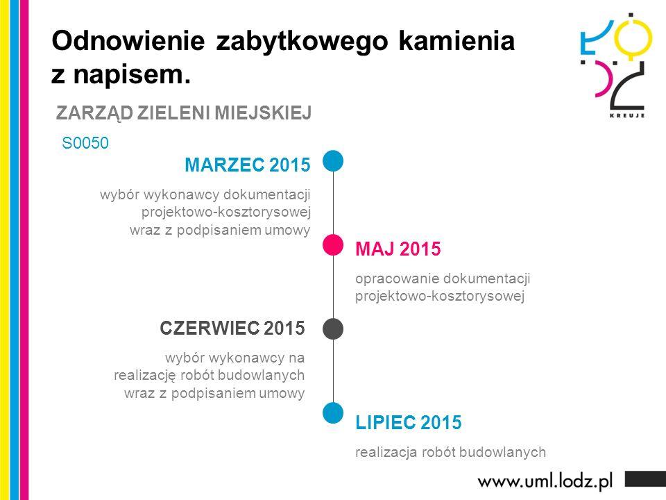 MARZEC 2015 wybór wykonawcy dokumentacji projektowo-kosztorysowej wraz z podpisaniem umowy MAJ 2015 opracowanie dokumentacji projektowo-kosztorysowej CZERWIEC 2015 wybór wykonawcy na realizację robót budowlanych wraz z podpisaniem umowy Odnowienie zabytkowego kamienia z napisem.