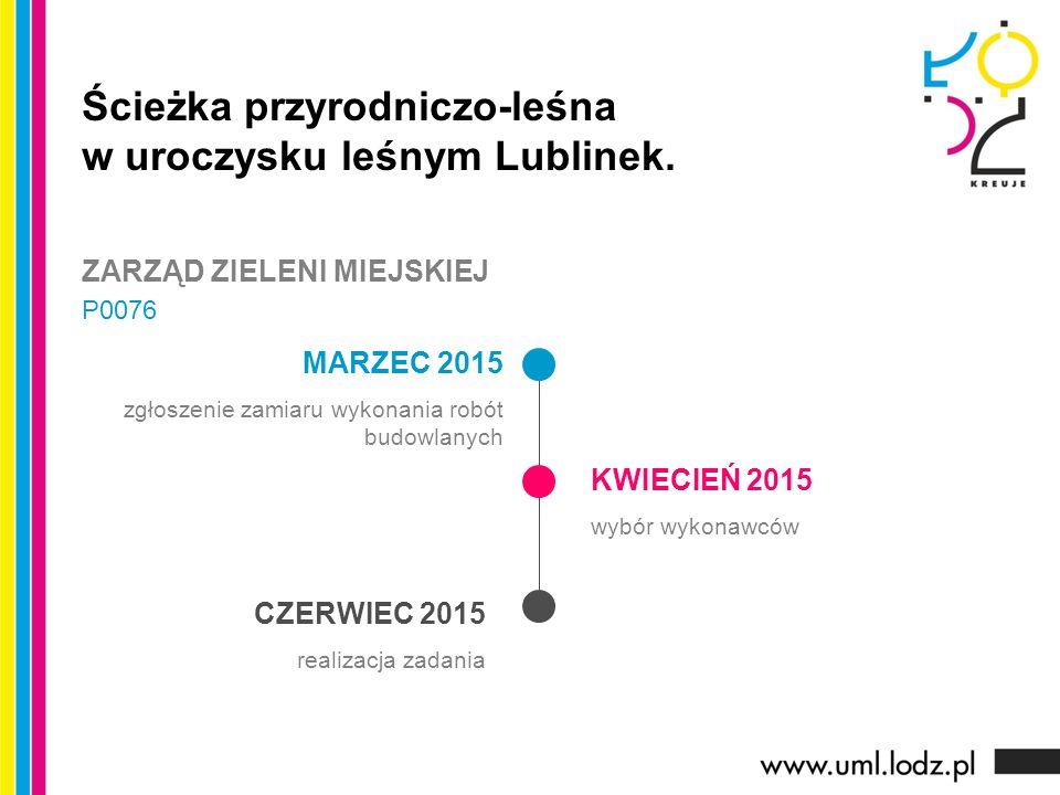 MARZEC 2015 zgłoszenie zamiaru wykonania robót budowlanych KWIECIEŃ 2015 wybór wykonawców CZERWIEC 2015 realizacja zadania Ścieżka przyrodniczo-leśna w uroczysku leśnym Lublinek.