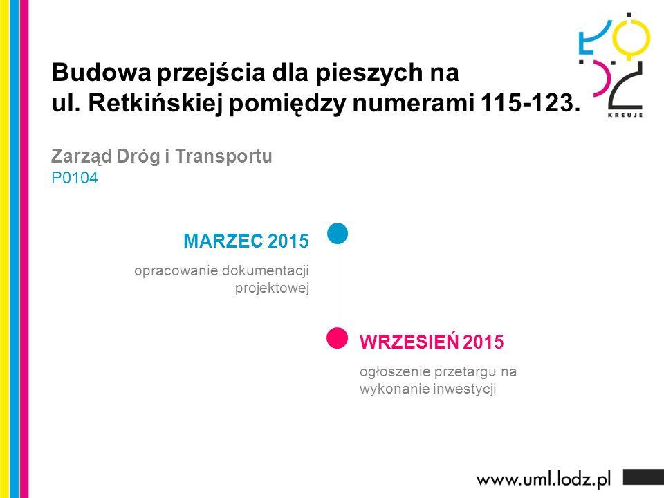 MARZEC 2015 opracowanie dokumentacji projektowej WRZESIEŃ 2015 ogłoszenie przetargu na wykonanie inwestycji Budowa przejścia dla pieszych na ul.