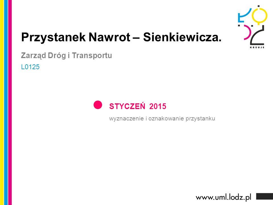 STYCZEŃ 2015 wyznaczenie i oznakowanie przystanku Przystanek Nawrot – Sienkiewicza.