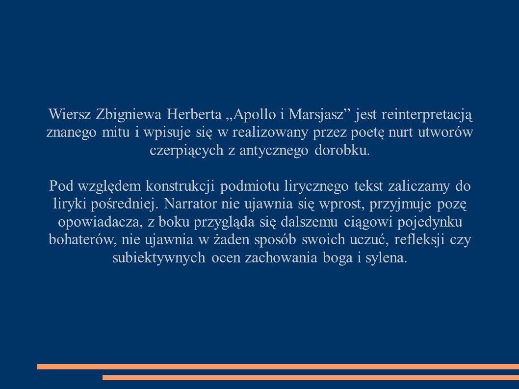 """Wiersz Zbigniewa Herberta """"Apollo i Marsjasz jest reinterpretacją znanego mitu i wpisuje się w realizowany przez poetę nurt utworów czerpiących z antycznego dorobku."""