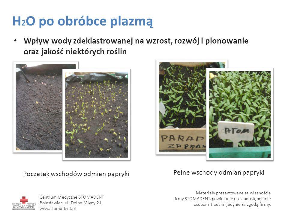 Wpływ wody zdeklastrowanej na wzrost, rozwój i plonowanie oraz jakość niektórych roślin H 2 O po obróbce plazmą Materiały prezentowane są własnością f
