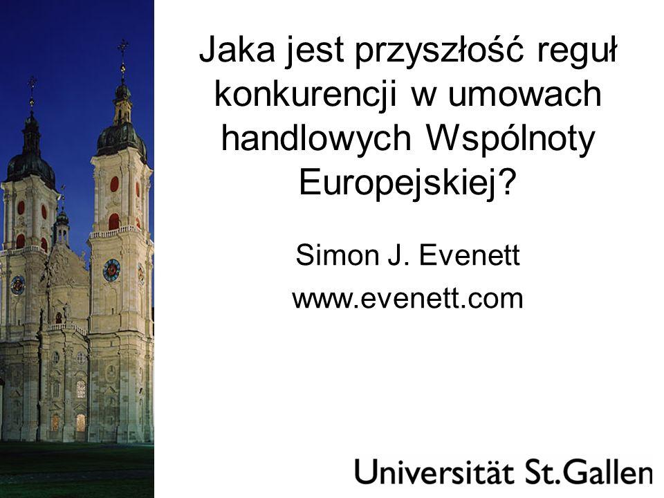 Jaka jest przyszłość reguł konkurencji w umowach handlowych Wspólnoty Europejskiej? Simon J. Evenett www.evenett.com