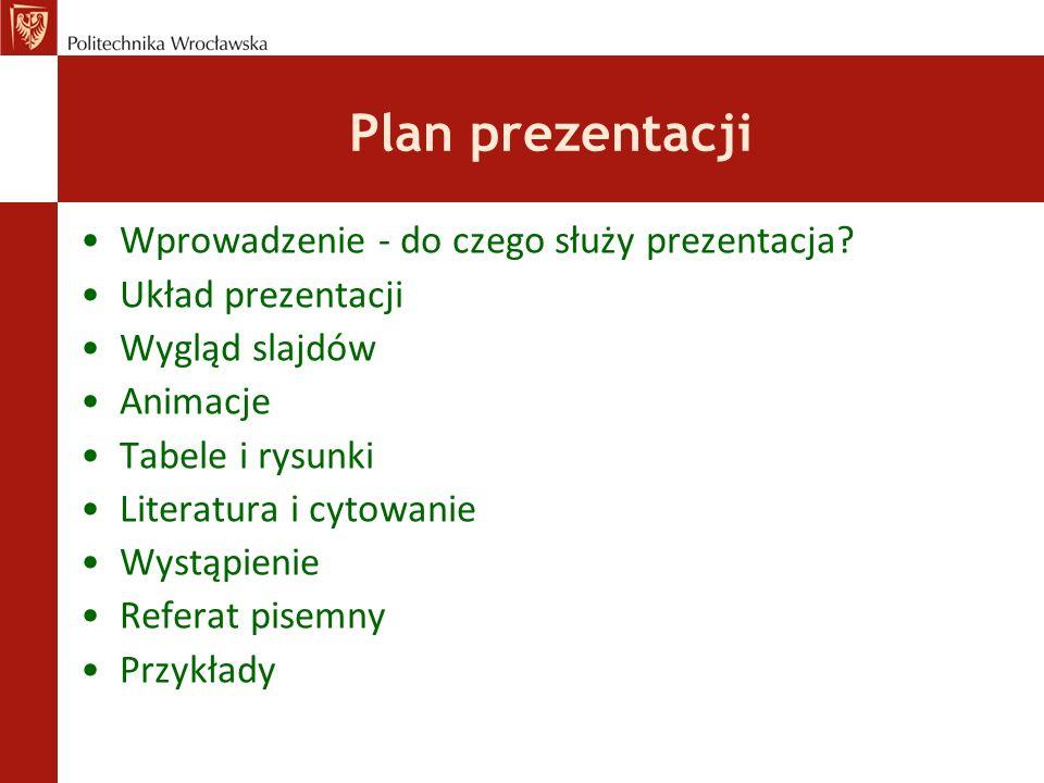 Plan prezentacji Wprowadzenie - do czego służy prezentacja? Układ prezentacji Wygląd slajdów Animacje Tabele i rysunki Literatura i cytowanie Wystąpie