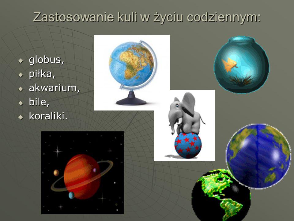 Zastosowanie kuli w życiu codziennym: gggglobus, ppppiłka, aaaakwarium, bbbbile, kkkkoraliki.
