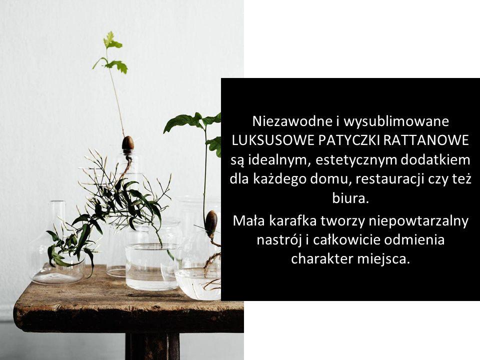 by Niezawodne i wysublimowane LUKSUSOWE PATYCZKI RATTANOWE są idealnym, estetycznym dodatkiem dla każdego domu, restauracji czy też biura.