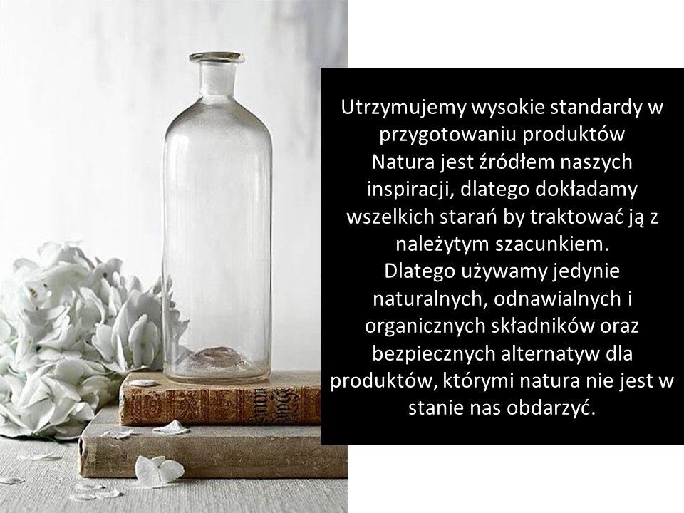 by Utrzymujemy wysokie standardy w przygotowaniu produktów Natura jest źródłem naszych inspiracji, dlatego dokładamy wszelkich starań by traktować ją z należytym szacunkiem.