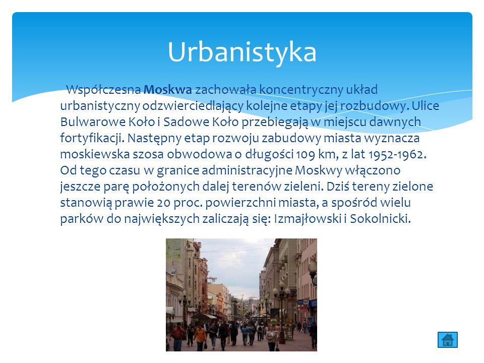 Współczesna Moskwa zachowała koncentryczny układ urbanistyczny odzwierciedlający kolejne etapy jej rozbudowy.